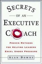Secrets of an Executive Coach: Proven Methods for Helping Leaders Excel Under