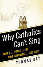 Why Catholics Can't Sing: Revised and Updated With New Grand Conclusions and Goo
