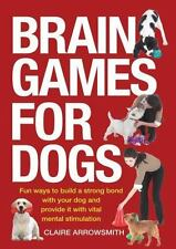 Brain Games for Dogs: Fun Ways to Build a Strong Bond with Your Dog and Provide