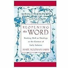 Reopening the Word: Reading Mark as Theology in the Context of Early Judaism by