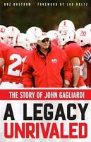 A Legacy Unrivaled: The Story of John Gagliardi: By Bostrom, Boz