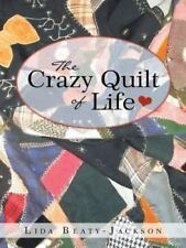 The Crazy Quilt of Life by Lida Beaty-Jackson (2012, Paperback)
