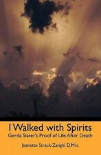 I Walked with Spirits : Gerda Slater's Proof of Life after Death by Jeanette...