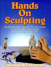 Hands on Sculpting: From Your First Trip to the Art Store to a Fun and Relaxing