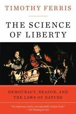 The Science of Liberty: Democracy, Reason, and the Laws of Nature (Paperback or