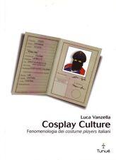 Cosplay culture fenomenologia dei costume players italiani di Luca Vanzella