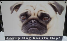 "PUG DOG 12""X 8"" MEDIUM METAL SIGN 30X20cm every dog has it's day! CUTE/ DOGS"