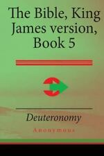 The Bible, King James Version Book 5 : Deuteronomy by Anonymous (2015,...