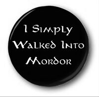 I SIMPLY WALKED INTO MORDOR  - 1 inch / 25mm Button Badge - Lord Rings Tolkien