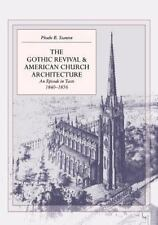 The Gothic Revival and American Church Architecture : An Episode in Taste,...