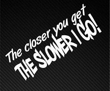 The closer you get SLOWER I GO funny Car Window Bumper Vinyl Decal Sticker