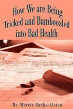 How We are Being Tricked and Bamboozled into Bad Health by Marcia...