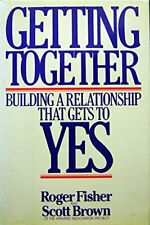 Getting Together: Building a Relationship That Gets to Yes by Fisher, Roger The