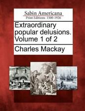 Extraordinary Popular Delusions. Volume 1 Of 2 by Charles MacKay (2012,...