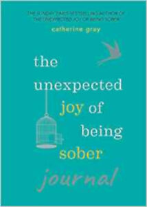 The Unexpected Joy of Being Sober Journal, New, Gray, Catherine Book