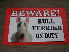 Beware Bull Terrier on duty sign , place on doors / in windows etc NEW !!