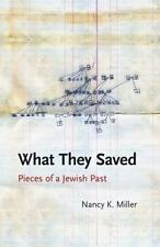 What They Saved : Pieces of a Jewish Past by Nancy K. Miller (2013, Paperback)