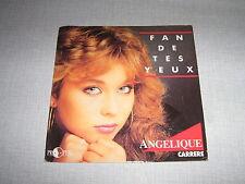 ANGELIQUE 45 TOURS FRANCE FAN DE TES YEUX (ANNEEs 80)