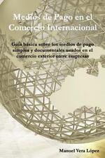 Medios de Pago en el Comercio Internacional by Manuel Vera López (2014,...