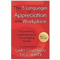 The 5 Languages of Appreciation in the Workplace: Empowering Organizations by