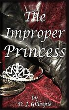 The Improper Princess : A Fairy Tale for Grown-ups by D. j. Gillespie (2011,...