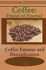Coffee: Friend or Enema?: Coffee Enemas and Detoxification: Volume 1, Good Condi