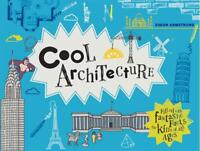 Cool Architecture: 50 Fantastic Facts for Kids of All Ages by Simon Armstrong, N