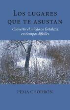 Los Lugares Que Te Asustan (the Places That Scare You): Convertir El Miedo En...