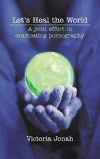Let's Heal the World: A Joint Effort in Eradicating Pornography (Paperback or So