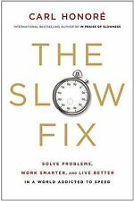 The Slow Fix: Solve Problems, Work Smarter, and Live Better in a World Addicted