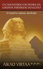 O Calendario de Pedra Da Grande Piramide Do Egito: O Misterio Milenar Decifrado