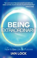 Being Extraordinary : How to Live Life on Purpose by Ian Lock (2013, Paperback)