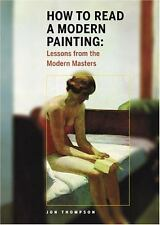 How to Read a Modern Painting : Lessons from the Modern Masters by Jon Thompson