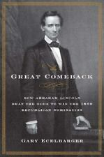 The Great Comeback: How Abraham Lincoln Beat the Odds to Win the 1860 Republican