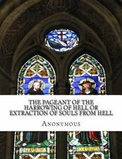 The Pageant of the Harrowing of Hell or Extraction of Souls from Hell : In...