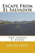 Escape from el Salvador : The Lionel F. Story by David Feist (2013, Paperback)