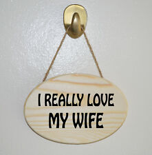 I REALLY LOVE MY WIFE Wooden Hanging Plaque -  Gift Sign, Present