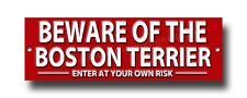 BEWARE OF THE BOSTON TERRIER ENTER AT YOUR OWN RISK METAL SIGN.SECURITY SIGN