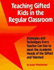 Teaching Gifted Kids in the Regular Classroom: Strategies and Techniques Every T
