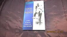 Louis and the Prince: A Story of Politics, Intrigue and Royal Friendship by Geor