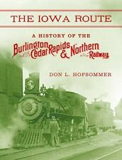 Railroads Past and Present: The Iowa Route : A History of the Burlington,...