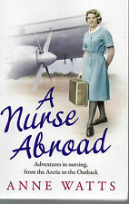 A NURSE ABROAD,ADVENTURES IN NURSING FROM THE ARCTIC TO THE OUTBACK,ANNE WATTS