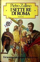 I SETTE RE DI ROMA Pietro Zullino edizioni Rizzoli 1986