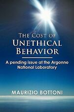 The Cost of Unethical Behavior : A pending issue at the Argonne National...