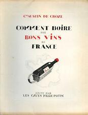 Oenologie, Cte Austin de Croze : COMMENT BOIRE NOS BONS VINS DE FRANCE - 1934