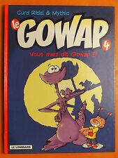 Le Gowap tome 4. Vous avez dit Gowap ?. Curd Ridel & Mythic- éditions du Lombard