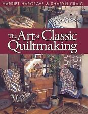 The Art of Classic Quiltmaking: By Harriet Hargrave, Sharyn Squier Craig