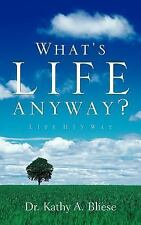 What's Life Anyway? by Kathy Bliese (2005, Paperback)