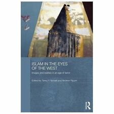 Islam in the Eyes of the West : Images and Realities in an Age of Terror...
