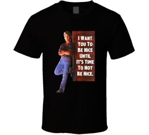 I Want You To Be Nice Until It's Time To Not Be Nice Patrick Swayze Road House M